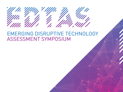 Emerging Disruptive Technology Assessment Symposium (EDTAS)