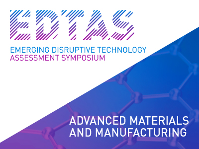 Emerging Disruptive Technology Assessment Symposium - Advanced Materials and Manufacturing