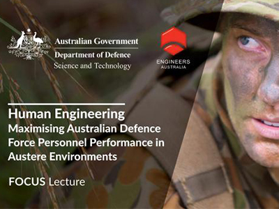 FOCUS Lecture Human Engineering: Maximising Australian Defence Force Personnel Performance in Austere Environments.