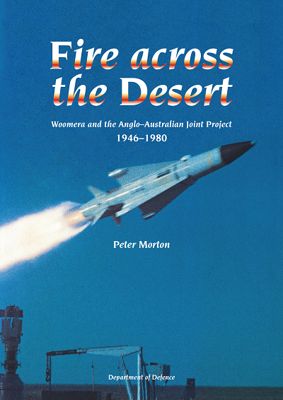 Fire Across the Desert: Woomera and the Anglo-Australian Joint Project 1946–1980